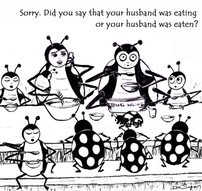 Sorry. Did you say that your husband was eating or your husband was eaten?